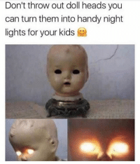 Memes, Kids, and Hell: Don't throw out doll heads you  can turn them into handy night  lights for your kids OH HELL NAW