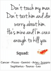he's mine: Don't touch my man  on text him and  don  worry about him.  He's mine andl  m cran  enD  Squad  Cancer Pisces Gemini Aries  Scorpio  @Zodiac.  Sagittarius Taurus Leo
