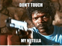 Nutella: DONT TOUCH  MY NUTELLA  easy memes.com