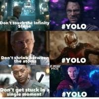 YOLO: Don't touch the Infinity  Stone  #YOLO  Don't the atomtween!  #YOLO  DUS  ICS  Don't qet stuck in  single moment  #YOLO  '