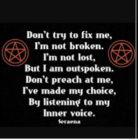 thisisme dontjudgeme mylifefuckoff 💯😈😂😂😂😂: Don't try to fix me,  I'm not broken.  I'm not lost,  But I am outspoken.  Don't preach at me,  I've made my choice  By listening to my  Inner voice.  Seraena thisisme dontjudgeme mylifefuckoff 💯😈😂😂😂😂