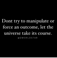 "Universe, Force, and The Universe: Dont try to manipulate or  force an outcome, let the  universe take its course.  @QWORLDSTAR ""Don't force it..."" 💯 @QWorldstar #PositiveVibes https://t.co/8ueZBTdlcz"