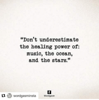 "Life, Love, and Memes: ""Don't underestimate  the healing power of:  music, the ocean  and the stars.'""  L1 wordgasminsta Wordasm Repost @wordgasminsta instaquotes instagood wordgasm live love life quoteoftheday instawords instalove"