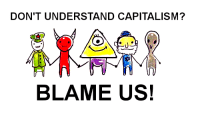conspiracy_theorists_irl: DON'T UNDERSTAND CAPITALISM?  BLAME US! conspiracy_theorists_irl