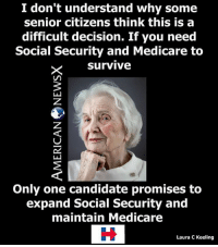 Memes, Medicare, and Socialism: don't understand why some  senior citizens think this is a  difficult decision. If you need  Social Security and Medicare to  Survive  Only one candidate promises to  expand Social Security and  maintain Medicare  Laura C Keeling Seniors know the score. [LK]