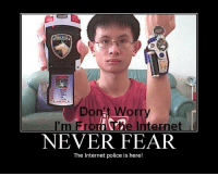 Internet Police: Don't W  orty  I'm From he Internet  NEVER FEAR  The Internet police is here!