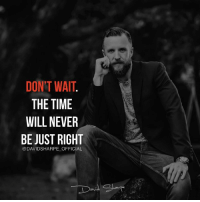 Homeless, Memes, and School: DON'T WAIT  THE TIME  WILL NEVER  BE JUST RIGHT  @DAVID SHARPE OFFICIAL On point! 👊 Follow -> @davidsharpe_official Here is a JAW-DROPPING story of MULTI MILLION MARKETER @davidsharpe_official that LITERALLY started from nothing. I hope many of our followers will find inspiration and the right way to succeed online by following a person that made it, FOR REAL. This guy @davidsharpe_official 👇 - - Dropped out of High-school in 9th grade. - Fathered a child at 16. - Developed a drug addiction. - Was homeless. …and was anyhow able to generate over 170 millions in sales, 8-figures a year in profits and is still growing! He showed thousands of people that actually nothing can stop you from achieving. Nothing can stop you from being who you dream. Follow -> @davidsharpe_official