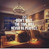 """Life, Memes, and Time: DON'T WAIT  THE TIMEWILL  NEVER BE PERFECT If you wait for the perfect time, you will be waiting for the rest of your life. The sad part is... you will miss A LOT of opportunities. ✔️ Comment 👇 """"doit"""" letter by letter for a chance of a follow back and a like bomb🔥 doit takeaction dontwait millionairementor"""