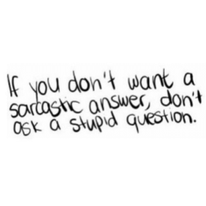 https://iglovequotes.net/: don't wank a  If you  you  sartastic answer, don't  OSK a stupid question. https://iglovequotes.net/
