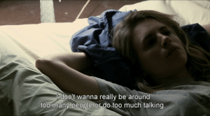 too many people: don't wanna really be around  too many people or do too much talking