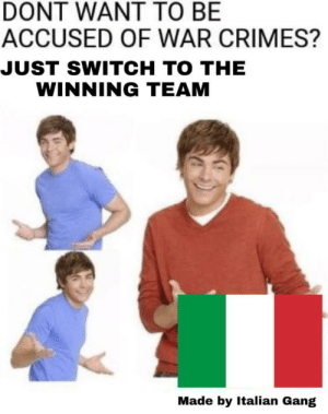 feniczoroark:  omghotmemes:  Outstanding move   @randomnightlord : DONT WANT TO BE  ACCUSED OF WAR CRIMES?  JUST SWITCH TO THE  WINNING TEAM  Made by Italian Gang feniczoroark:  omghotmemes:  Outstanding move   @randomnightlord