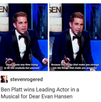 be yourself unapologetically ~Ray icouldsomepositivity: Don't waste any time trying  Because the things that make you strange  gare the things that make you powerful.  to be like anybody but yourself  Si stevenrogered  Ben Platt wins Leading Actor in a  Musical for Dear Evan Hansen be yourself unapologetically ~Ray icouldsomepositivity
