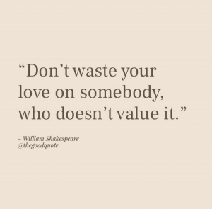 "Love, Shakespeare, and William Shakespeare: ""Don't waste your  love on somebody,  who doesn't value it.""  - William Shakespeare  @thegoodquote"