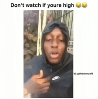 Dont Watch: Don't watch if youre high  IG: girlhefunnyaf4