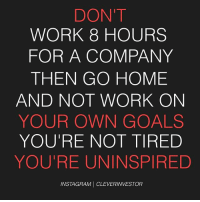 Goals, Memes, and Struggle: DON'T  WORK 8 HOURS  FOR A COMPANY  THEN GO HOME  AND NOT WORK ON  YOUR OWN GOALS  YOU'RE NOT TIRED  YOURE UNINSPIRED  INSTAGRAMI CLEVERINVESTOR If you're already waking up early everyday. . Getting off late everyday . Wouldn't it just make sense to do it for yourself? . Would you be more happier knowing you're chasing your goals? . So why not do it? . I'm not saying jump on a train and quit your job. BeClever about it and use your current job to fund your goals until you can live off of them. You don't have to quit and struggle . Just use what you already have while taking action each day to get a step closer to your goals! . Build momentum with small wins and you will reach your goals . You're already doing it for someone else . Start doing it for yourself now too 👊🏼👊🏼 cleverinvestor clevertips codysperber mindset motivation