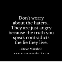 Memes, Live, and Angry: Don't worry  about the haters.  They are just angry  because the truth you  speak contradicts  the lie they live  Steve Maraboli  www. ste vem a r a b o li c o m