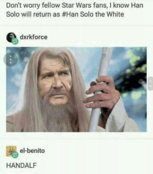 Han Solo, Star Wars, and Star: Don't worry fellow Star Wars fans, I know Han  Solo will return as #Han Solo the White  dxrkforce  el-benito  HANDALF