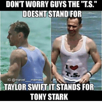 "~Deadpool: DON'T WORRY GUYS THE ""TS.""  DOESNT STAND FOR  IG marvel  memes  TAYLOR SWIFTIT STANDS FOR  TONY STARK ~Deadpool"