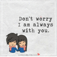 Memes, 🤖, and Love Quotes: Don't worry  I am always  with you.  Like Love Quotes.com Don't worry I am always with you.