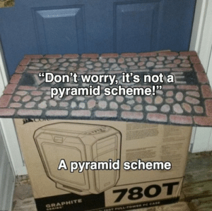 "scheme: ""Don't worry it's not a  pyramid scheme!2  A pyramid scheme  780T  GRAPHITE"