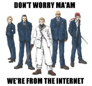 Internet, Meme, and Image: DON'T WORRY MA'AM  WE'RE FROM THE INTERNET Image - 36019] | Don't Worry, I'm From the Internet | Know Your Meme
