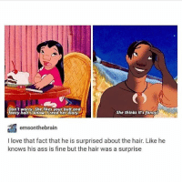 Memes, 🤖, and Lilo and Stitch: Don't worry. Shellkes your butt and  She thinks it's fancy?  ali knowal read her diary  emsonthebrain  I love that fact that he is surprised about the hair. Like he  knows his ass is fine but the hair was a surprise lilo and stitch is under appreciated tbh