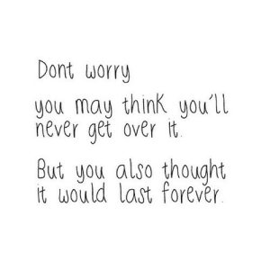 https://iglovequotes.net/: Dont worry  you may think you'll  never get over it  But you also thought  it would last forevér. https://iglovequotes.net/