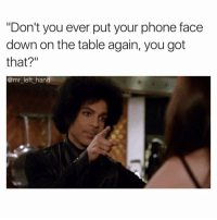 "Don't Be Doing That Hoe Shiii In Front Of Me. 🤨🧐🤨 MeAsf: ""Don't you ever put your phone face  down on the table again, you got  that?""  @mr_left hand Don't Be Doing That Hoe Shiii In Front Of Me. 🤨🧐🤨 MeAsf"