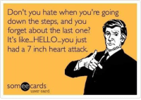 Dank, Hello, and Heart: Don't you hate when you're going  down the steps, and you  forget about the last one?  It's like...HELLO...you just  had a 7 inch heart attack.  cards  ee  user card