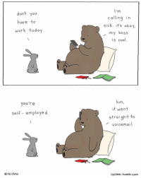 @doodles presents: In case you are having Monday blues. By @lizclimo - doodles 9gag: dont you  have to  work today  c allinq in  sick. it's okay  my boss  is cool  Nou're  it went  self- employe d  straightto  voicemai  Oliz climo  lizclimo. tumblr.com @doodles presents: In case you are having Monday blues. By @lizclimo - doodles 9gag