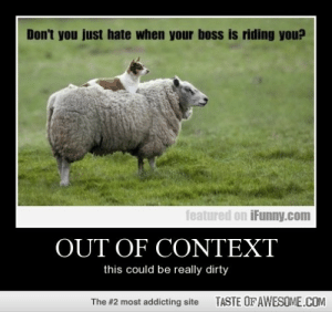 Out Of Contexthttp://omg-humor.tumblr.com: Don't you just hate when your boss is riding you?  featured on iFunny.com  OUT OF CONTEXT  this could be really dirty  TASTE OF AWESOME.COM  The #2 most addicting site Out Of Contexthttp://omg-humor.tumblr.com