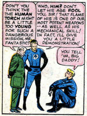 """why-i-love-comics: Johnny canonically calling Reed""""Big Daddy"""" Fantastic Four #12 -""""The Incredible Hulk"""" (1963)written by Stan Leeart by Jack Kirby, Dick Ayers, & Stan Goldberg : DON'T YOU  THINK THE  THE HUMAN  TORCH MIGHT OF HIS IS ONE OF OUR  BE A LITTULE MOST POTENT WEAPONS  TOO YOUNG  FOR SUCH A MECHANICAL SKILL  DANGEROUS IN FACT ILL GIVE  MISSION, MR  FANTASTIC  Wно, HIM? DONT  LET HIS AGE FOOL  YOU, SIR THAT FLAME  -- AS WELL AS HIS  YOu A LITTLE  DEMONSTRATION!  YOU TELL  IM, BIG  DADDY why-i-love-comics: Johnny canonically calling Reed""""Big Daddy"""" Fantastic Four #12 -""""The Incredible Hulk"""" (1963)written by Stan Leeart by Jack Kirby, Dick Ayers, & Stan Goldberg"""