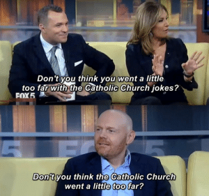 Church, Savage, and Jokes: Don't you think you went a little  too far with the Catholic Church jokes?  FOX5  Don't you think the Catholic Church  went a little too far? 25 Savage Comebacks That Took People To The Burn Ward