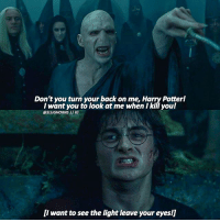 Crazy, Harry Potter, and Love: Don't you turn your back on me, Harry Potter!  l want you to look at me when I kill youl  @SLUGHORNS II IG  II want to see the light leave your eyesl] Ok but this is like one of the most passed over Harry Potter scenes even through its crazy intense and I love it. Which triwizard task would you be best at? || harrypotter