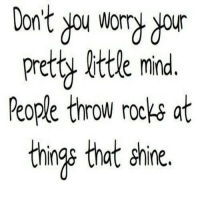 http://iglovequotes.net/: Don't you worry our  retty little min  People throw rocks at  hings thrt chine. http://iglovequotes.net/