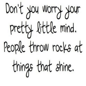 https://iglovequotes.net/: Don't you worry your  pretty bttle mind.  People throw rocks at  things that shine. https://iglovequotes.net/