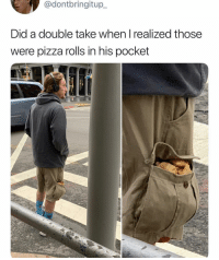 Funny, Pizza, and Man: @dontbringitup  Did a double take when Irealized those  were pizza rolls in his pocket This man should not have to wait at crosswalks @totinos couchingseason ad
