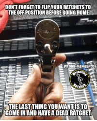 Memes, Ratchet, and Ratchetness: DONTFORGETTOFLIPYOURRATCHETSTO  THEOFFPOSITIONIBEFOREGOINGHOME  PROUD MEMBER OF  two  THE LAST THING YOUWANTISTO  COME  IN AND HAVE A DEAD RATCHET Lol