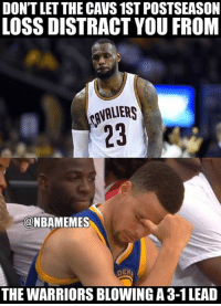 Far worse things have happened. #Cavs Nation #Warriors Nation: DONTLETTHE CAVS 1ST POSTSEASON  LOSS DISTRACT YOU FROM  @NBAMEMES  DEN  THE WARRIORSBLOWING A 3-1 LEAD Far worse things have happened. #Cavs Nation #Warriors Nation