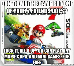 Good Guy Mario Kart: DONTOWN THEGAMEBUTONE  OFYOUR7 FRIENDS DOES  FUCK IT, ALL8 OF YOU CAN PLAY ANY  MAPS,CUPS, AND MINI GAMES,FOR  FREE  memegenerator.net Good Guy Mario Kart