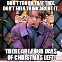 The Church Lady has spoken!: DONTTOUCH THAT TREE,  DONTENEN THINK ABOUT IT  THEREARE FOUR DAYS  OF CHRISTMAS LEFTL  imgfip.com The Church Lady has spoken!