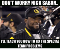 Help is on the way Alabama..: DONTWORRY NICK SABAN..  MEMES  CONFL ILL TEACH YOU HOW TO FI THE SPECIAL  TEAM PROBLEMS Help is on the way Alabama..
