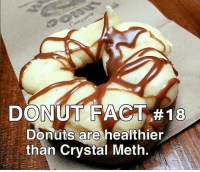 Memes, Donuts, and 🤖: DONUT FACT #18  Donuts are healthier  than Crystal Meth. You don't say 😂