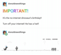Birthday, Internet, and Memes: donutdrawsthings  IMPORTANT!  It's the no-internet dinosaur's birthday!!  Turn off your internet! He has a hat!  donutdrawsthings  HI 00261 00040  屮轉 https://t.co/tMCdo7KJVi