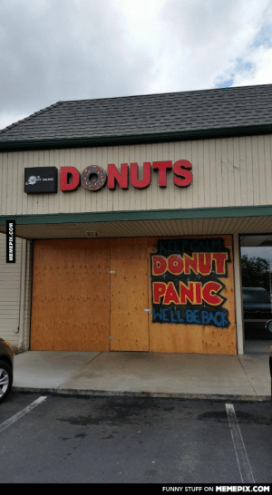 Donut shop in my area is doing renovations.omg-humor.tumblr.com: DONUTS  EPCAL  DONUT  PANIC  WELL BE BACK  FUNNY STUFF ON MEMEPIX.COM  MEMEPIX.COM Donut shop in my area is doing renovations.omg-humor.tumblr.com