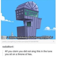 Memes, Tumblr, and Tuneful: Doofens  Doofenshmirtz EvIncorporatode  Doofenshmirntz Evillincorporated  pretty-youngthing.tumblr.com/postu5735239793  radia8tor4:  #if you claim you did not sing this in the tune  you sit on a throne of lies.
