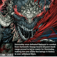 Batman, Facts, and Joker: Doomsday once defeated Darkseid in combat.  Even Darkseid's Omega beams at point blank  range proved to be no match for Doomsday,  making him one of the few beings in history  COMIC SOURCE  to ever withstand them. Damn, he's so powerful _____________________________________________________ - - - - - - - Doomsday Aquaman Batman Nightwing Flash Robin Superman EzraMiller Joker GreenLantern WonderWoman Ironman GreenArrow JusticeLeague Supergirl Marvel Deadpool DawnofJustice BenAffleck Cyborg DCComics DC DCRebirth Rebirth Spiderman ComicFacts Comcis Facts Like4Like Like