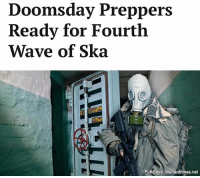 "Memes, Shoes, and Asses: Doomsday Preppers  Ready for Fourth  Wave of Ska  Full Story: thehardtimes.net ""We're still feeling the effects of 1997,"" said Ruiz. ""We got knocked on our asses by dudes in pork pie hats and sharp-looking shoes. We won't be caught off-guard again."""