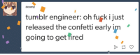 Just Released: doomy  tumblr engineer: oh fugk i just  released the confetti early im  going to get fired