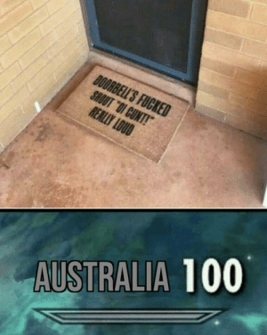 """As a kiwi this is true: DOORBELL'S FUCKED  SHOUT """"OI CUNT!  REALLY LOUD  AUSTRALIA 100 As a kiwi this is true"""